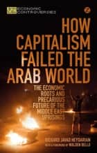 How Capitalism Failed the Arab World ebook by Richard Javad Heydarian