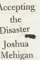 Accepting the Disaster - Poems ebook by Joshua Mehigan