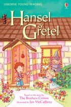 Hansel and Gretel: Usborne Young Reading: Series One ebook by The Brothers Grimm, Katie Daynes, Jan McCafferty