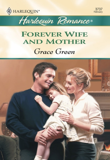 Forever Wife And Mother (Mills & Boon Cherish) ebook by Grace Green