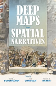 Deep Maps and Spatial Narratives ebook by DAVID J BODENHAMER, TREVOR M HARRIS, JOHN CORRIGAN