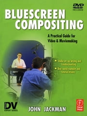Bluescreen Compositing - A Practical Guide for Video & Moviemaking ebook by John Jackman