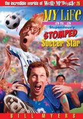 My Life As a Stupendously Stomped Soccer Star ebook by Bill Myers