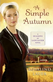 A Simple Autumn - A Seasons of Lancaster Novel ebook by Rosalind Lauer