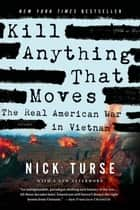 Kill Anything That Moves - The Real American War in Vietnam ebook by Nick Turse