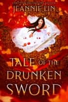 Tale of the Drunken Sword ebook by Jeannie Lin