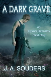 A Dark Grave (Elysium Chronicles, .5) ebook by J.A. Souders