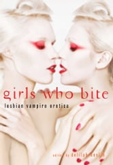 Girls Who Bite - Lesbian Vampire Erotica ebook by