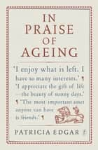 In Praise of Ageing ebook by Patricia Edgar