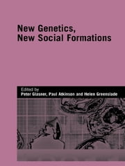 New Genetics, New Social Formations ebook by Peter Glasner,Paul Atkinson,Helen Greenslade