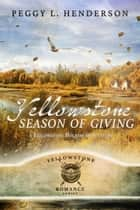 Yellowstone Season of Giving: Yellowstone Romance Series Holiday Short Story - Yellowstone Romance Series ebook by Peggy L Henderson