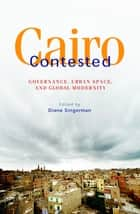 Cairo Contested - Governance, Urban Space, and Global Modernity ebook by Diane Singerman
