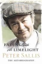 Fading Into The Limelight ebook by Peter Sallis