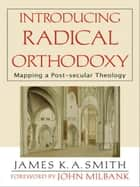 Introducing Radical Orthodoxy ebook by James K. A. Smith