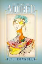 The Adored ebook by T.R. Connolly