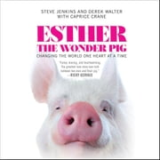 Esther the Wonder Pig - Changing the World One Heart at a Time audiobook by Steve Jenkins, Derek Walter, Caprice Crane