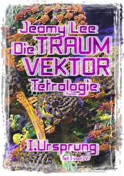 Die Traumvektor Tetralogie - I.Ursprung ebook by Jeamy Lee
