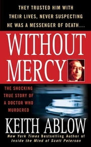 Without Mercy - The Shocking True Story of a Doctor Who Murdered ebook by Keith Russell Ablow, MD