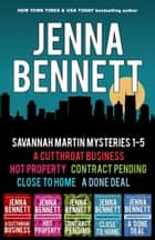 Savannah Martin Mysteries 1-5 - A Cutthroat Business, Hot Property, Contract Pending, Close to Home, A Done Deal ebook by Jenna Bennett