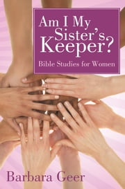 Am I My Sister's Keeper? - Bible Studies for Women ebook by Barbara Geer