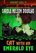 Cat with an Emerald Eye ebook by Carole Nelson Douglas