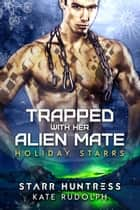 Trapped with Her Alien Mate - Holiday Starrs ebook by