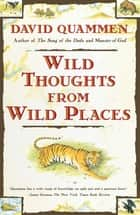 Wild Thoughts from Wild Places ebook by David Quammen