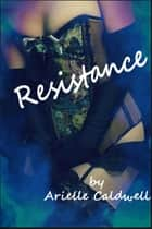 Resistance ebook by Arielle Caldwell