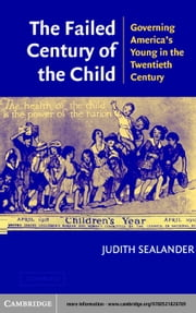 The Failed Century of the Child ebook by Sealander, Judith