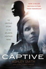 Captive - The Untold Story of the Atlanta Hostage Hero ebook by Ashley Smith,Stacy Mattingly