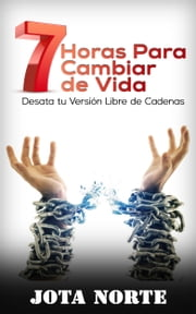 7 horas para Cambiar de Vida ebook by Jota Norte