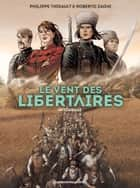 Le Vent des libertaires - Le Vent des libertaires - Intégrale numérique eBook by Philippe Thirault, Roberto Zaghi