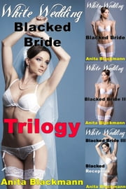 White Wedding, Blacked Bride: Trilogy (Interracial, Cuckold, Multiples, Lesbian) - Blacked Bride ebook by Anita Blackmann
