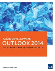 Asian Development Outlook 2014 - Fiscal Policy for Inclusive Growth eBook by Asian Development Bank