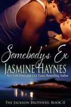 Somebody's Ex - The Jackson Brothers, Book 2 eBook by Jasmine Haynes, Jennifer Skully