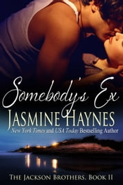 Somebody's Ex - The Jackson Brothers, Book 2 ebook by Jasmine Haynes,Jennifer Skully