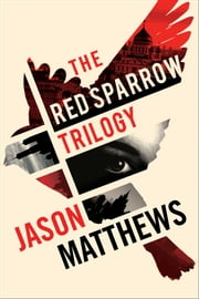 Red Sparrow Trilogy eBook Boxed Set ebook by Jason Matthews