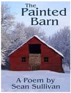 The Painted Barn ebook by Sean Sullivan