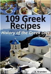 109 Greek Recipes: History of the Greek Diet ebook by A. Kramden