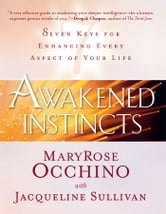 Awakened Instincts - Seven Keys for Enhancing Every Aspect of Your Life ebook by MaryRose Occhino