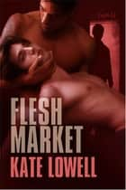 Flesh Market ebook by Kate Lowell