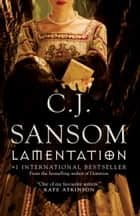 Lamentation - A Shardlake Novel ebook by C. J. Sansom