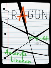 Dragon - A Young Adult Novel ebook by Amanda Linehan
