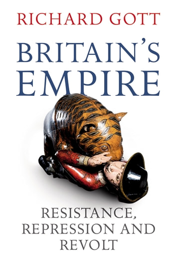 Britain's Empire - Resistance, Repression and Revolt ebook by Richard Gott