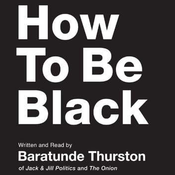 How to Be Black audiobook by Baratunde Thurston