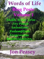Words of Life Blog Posts Volume 1 ebook by Jon Peasey