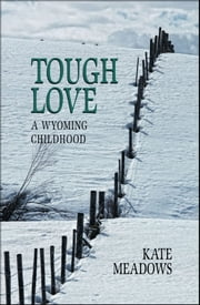 Tough Love - A Wyoming Childhood ebook by Kate Meadows