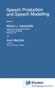 Speech Production and Speech Modelling ebook by W.J. Hardcastle,Alain Marchal