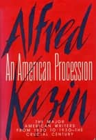 AN AMERICAN PROCESSION ebook by Alfred Kazin