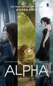 Alpha Girl Series Boxed Set - Books 1-3 ebook by Aileen Erin
